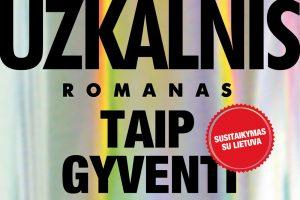 A. Užkalnis priblokš Lietuvą romanu, kuriame yra ir sekso, ir baisybių